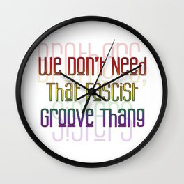 We Don't Need That Fascist Groove Thang 2 Wall Clock