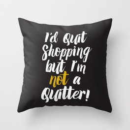 I'd quit, but... (on black) Throw Pillow