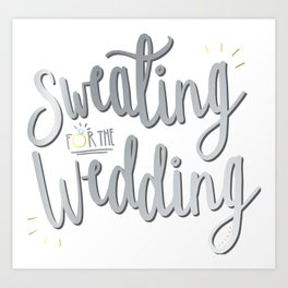 Sweating for the Wedding Art Print