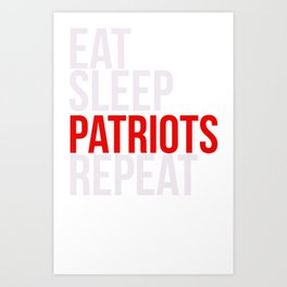 Eat Sleep Patriots Repeat Football Fan Art Print
