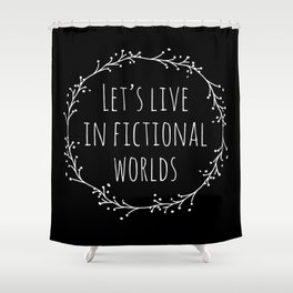 Let's Live in Fictional Worlds - Inverted Shower Curtain