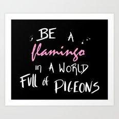 Be A Flamingo Quote Art Print