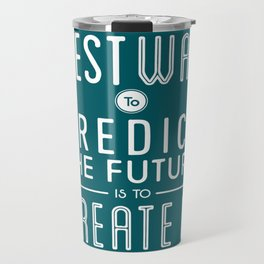 The Best Way To Predict The Future Is To Create It Inspirational Quote Design Travel Mug
