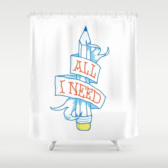 All I need Shower Curtain