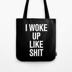 I woke up like shit Tote Bag