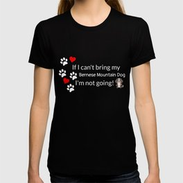 If I Can't Bring My Bernese Mountain Dog T-shirt