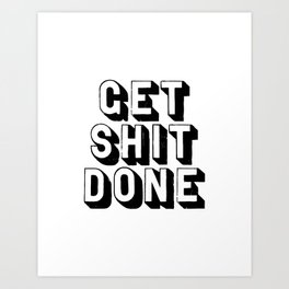 Get Shit Done black-white typography poster black and white design bedroom wall home decor room Art Print