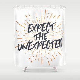 Expect The Unexpected Shower Curtain