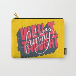 Well, I thought it was funny. Carry-All Pouch