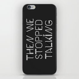 Then We Stopped Talking iPhone Skin