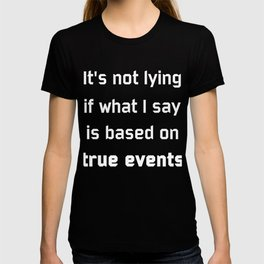 I'm not lying T-shirt