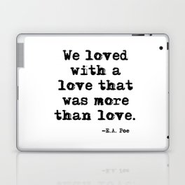 We loved with a love that was more than love Laptop & iPad Skin