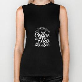 I Don't Drink Coffee I Take Tea My Dear T-Shirt Biker Tank