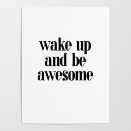 Wake up and be Awesome - Quote Poster