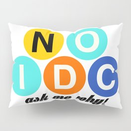 Tell the world to say NO to the IDC! Pillow Sham