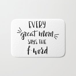 Every great mom says the f-word. Fun quote! Bath Mat