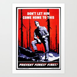 Don't Let Him Come Home to This. Prevent Forest Fires! Art Print