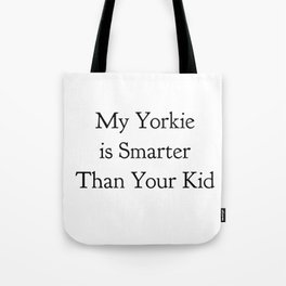 My Yorkie is Smarter Than Your Kid in Black Tote Bag