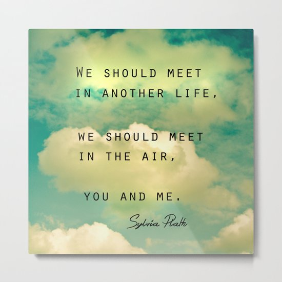 We Should Meet in Another Life Metal Print