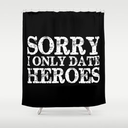 Sorry, I only date heroes! (Inverted!) Shower Curtain