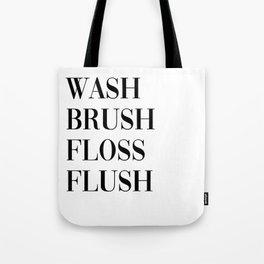 wash brush floss flush Tote Bag
