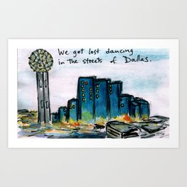 We got lost dancing in the streets of Dallas. Art Print