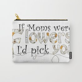 If Moms Were Flowers Carry-All Pouch