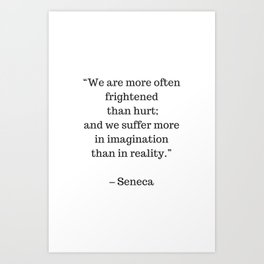 STOIC philosophy quotes - SENECA - We are more often frightened than hurt Art Print