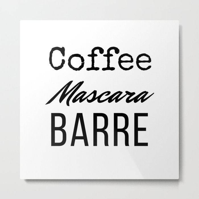 Coffee Mascara Barre Metal Print