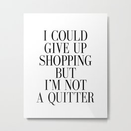 Fashion Poster Fashion Wall Art Girl Room Art I could Quit Shopping But I am not Quitter Funny Art Metal Print