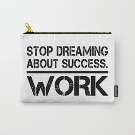 Stop Dreaming About Success - Work Hustle Motivation Fitness Workout Bodybuilding Carry-All Pouch