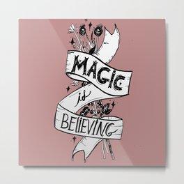 Magic Is Believing Metal Print