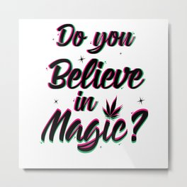 Do You Believe In Magic 420 Weed Stoners Metal Print