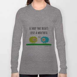 A sheep that bleats loses a mouthful Long Sleeve T-shirt