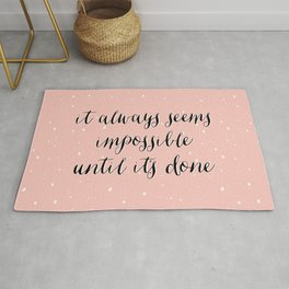 IT ALWAYS SEEMS IMPOSSIBLE UNTIL IT'S DONE Rug