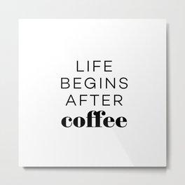 Life begins after coffee Metal Print