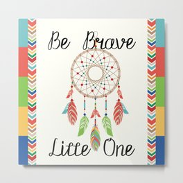Be Brave Little One - Tribal Dreamcatcher Children's Art Metal Print
