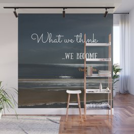 WHAT WE THINK, WE BECOME Wall Mural