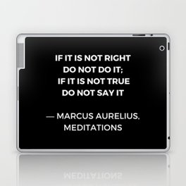 Stoic Wisdom Quotes - Marcus Aurelius Meditations - If it is not right do not do it Laptop & iPad Skin