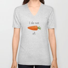 I Do Not Carrot All Unisex V-Neck