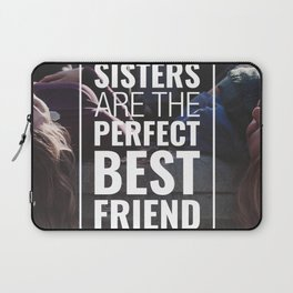 SISTERS ARE THE PERFECT BEST FRIEND Laptop Sleeve