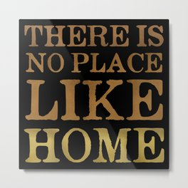 There Is No Place Like Home Metal Print