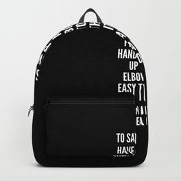 To say yes you have to sweat and roll up your sleeves and plunge both hands into life up to the elbows It is easy to say no even if saying no means death Backpack
