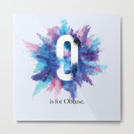 O is for Obtuse Metal Print