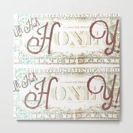 Uh Huh Honey Metal Print