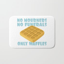 No Mourners No Funerals Only Waffles Bath Mat