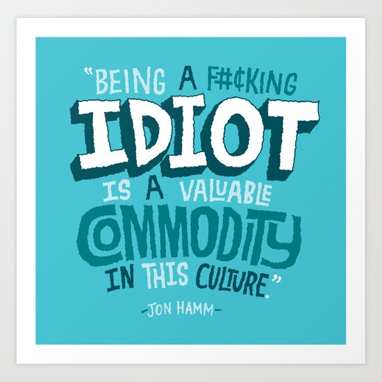 Idiot Commodity Art Print