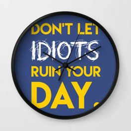 Don't let idiots ruin your day. Wall Clock