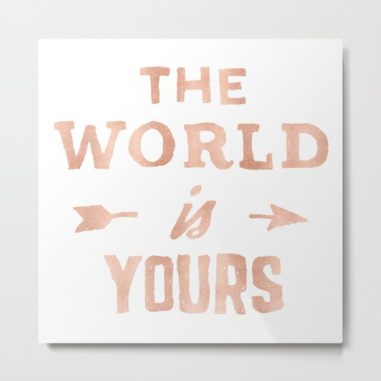 The World is Yours Pink Rose Gold Quote Metal Print