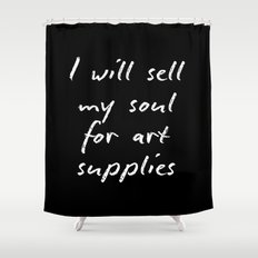 I will sell my soul for art supplies. Shower Curtain